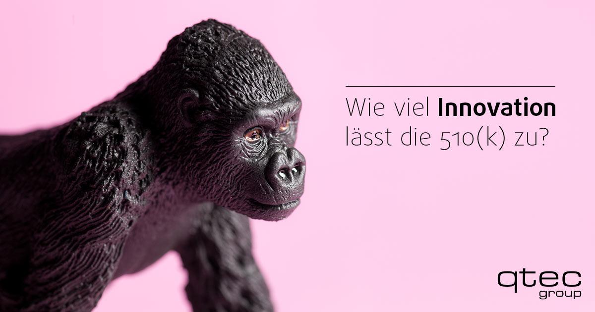 Gorilla mit Spruch. Wie viel Innovation lässt 510(k) zu?| qtec-group