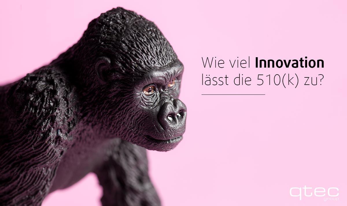 Gorilla mit Spruch. Wie viel Innovation lässt 510(k) zu?